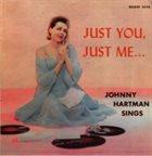 JOHNNY HARTMAN Johnny Hartman Sings...Just You, Just Me (aka First, Lasting & Always) album cover