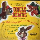 JOHNNY MERCER Johnny Mercer, The Pied Pipers, James Baskett ‎: Tales Of Uncle Remus album cover