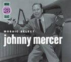 JOHNNY MERCER Mosaic Select: Johnny Mercer album cover