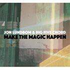 JON LUNDBOM Jon Lundbom & Big Five Chord: Make Magic Happen album cover