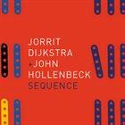 JORRIT DIJKSTRA Jorrit Dijkstra + John Hollenbeck: Sequence album cover
