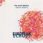 JORRIT DIJKSTRA Trio Jorrit Dijkstra + Benoît Delbecq : European Echoes album cover