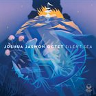 JOSHUA JASWON Joshua Jaswon Octet : Silent Sea album cover