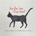 JUDY CARMICHAEL Judy Carmichael & Harry Allen : Can You Love Once More album cover