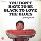JUNIOR PARKER You Don't Have To Be Black To Love The Blues (aka Blue Shadows Falling) album cover