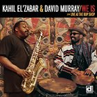 KAHIL EL'ZABAR Kahil El'Zabar & David Murray : We Is >> Live At The Bop Shop album cover