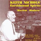 KEITH NICHOLS Keith Nichols' Earthbound Spirits : Harlem Madness album cover