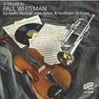 KEITH NICHOLS Keith Nichols' Jazz Artists & Northern Sinfonia : A Tribute To Paul Whiteman album cover