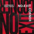 KEN VANDERMARK Ken Vandermark / Klaus Kugel / Mark Tokar : No-Exit Corner album cover