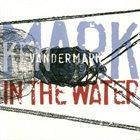 KEN VANDERMARK Mark In The Water album cover