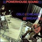 KEN VANDERMARK Oslo/Chicago: Breaks (as Powerhouse Sound) album cover