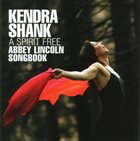 KENDRA SHANK A Spirit Free: Abbey Lincoln Songbook album cover