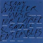 KENNY WHEELER Music for Large & Small Ensembles Album Cover