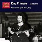 KING CRIMSON April 06, 1973 - Palazzo Dello Sport, Rome, Italy album cover