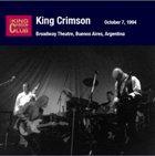 KING CRIMSON Broadway Theatre, Buenos Aires, Argentina, October 07, 1994 album cover