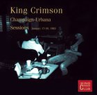 KING CRIMSON Champaign-Urbana Sessions, January 17-30, 1983 (KCCC 21) album cover