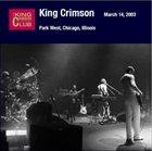 KING CRIMSON Park West, Chicago, Illinois, March 14, 2003 album cover