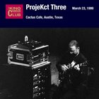 KING CRIMSON ProjeKct Three – March 23, 1999 - Cactus Cafe, Austin, Texas album cover
