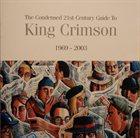 KING CRIMSON The Condensed 21st Century Guide To King Crimson 1969 - 2003 album cover