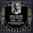 KING OLIVER King Oliver And His Orchestra - 1930-1931 album cover