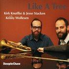 KIRK KNUFFKE Kirk Knuffke & Jesse Stacken with Kenny Wollesen : Like A Tree album cover