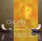 KLAZZ BROTHERS Klazz Brothers feat. David Gazarov : Chopin Lounge album cover