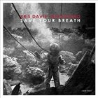 KRIS DAVIS Save Your Breath Album Cover