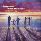 LADYSMITH BLACK MAMBAZO In Harmony album cover