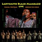 LADYSMITH BLACK MAMBAZO Live : Singing For Peace Around The World album cover