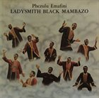 LADYSMITH BLACK MAMBAZO Phezulu Emafini album cover
