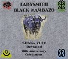 LADYSMITH BLACK MAMBAZO Shaka Zulu Revisited : 30th Anniversary Celebration album cover