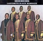 LADYSMITH BLACK MAMBAZO Ukusindiswa album cover