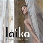 LAÏKA (LAÏKA FATIEN) Come A Little Closer album cover