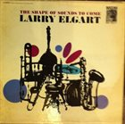 LARRY ELGART The Shape Of Sounds To Come album cover