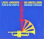 LASSE LINDGREN Lasse Lindgren Big Constellation : Spirits (Plays In The Spirit Of Maynard Ferguson) album cover