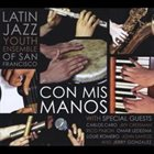 LATIN JAZZ YOUTH ENSEMBLE OF SAN FRANCISCO Con Mis Manos album cover