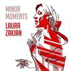 LAURA ZAKIAN Minor Moments album cover
