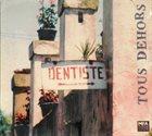 LAURENT DEHORS Tous Dehors : Dentiste album cover
