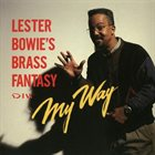 LESTER BOWIE Lester Bowie's Brass Fantasy : My Way album cover