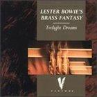 LESTER BOWIE Lester Bowie's Brass Fantasy : Twilight Dreams album cover