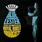 LESTER YOUNG Lester Young – Blue Lester – The Complete Royal Roost Recordings album cover