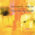 CAROL LIEBOWITZ Carol Liebowitz / Andy Fite :  Time On My Hands album cover