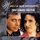 CAROL LIEBOWITZ Carol Liebowitz / Bob Field : Waves of Blue Intensities album cover