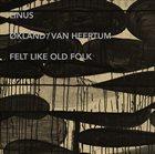 LINUS Linus + Økland / Van Heertum : Felt Like Old Folk album cover