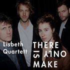 LISBETH QUARTET There Is Only Make album cover