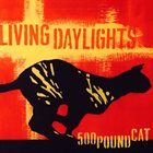 LIVING DAYLIGHTS 500 Pound Cat album cover