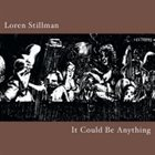 LOREN STILLMAN It Could Be Anything album cover
