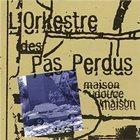L'ORKESTRE DES PAS PERDUS Maison Douce Maison album cover