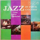 LOU LEVY Jazz In Four Colors album cover