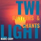 MARC CARY Twilight Rhythms and Chants album cover